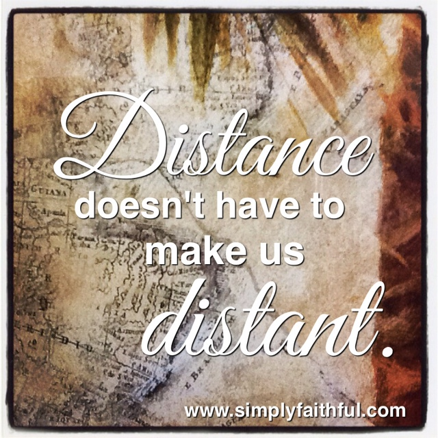 Distance doesn't have to make us distant